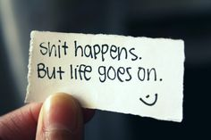 No matter what happens, life goes on...