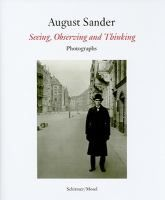 August Sander : seeing, observing and thinking : photographs /  with texts by August Sander and Gabriele Conrath-Scholl ; [translation from the German by Daniel Mufson]
