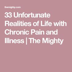 33 Unfortunate Realities of Life with Chronic Pain and Illness | The Mighty