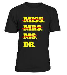 Funny MISS MRS MS DR T-shirt  Doctor Graduation Quote Gift  #blackFriday#tshirt#tee#gift#holiday#art#design#designer#tshirtformen#tshirtforwomen#besttshirt#funnytshirt#age#name#october#november#december#happy#grandparent#blackFriday#family#thanksgiving#birthday#image#photo#ideas#sweetshirt#bestfriend#nurse#winter#america#american#lovely#unisex#sexy#veteran#cooldesign#mug#mugs#awesome#holiday#season#cuteshirt