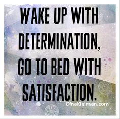 Wake up with #determination, go to bed with #satisfaction  #quote #quotes #quoteoftheday #inspiration #motivation