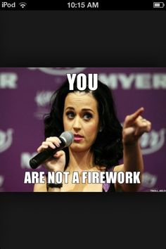I love katy perry this is funny