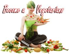 Vegetarians | How to Become a Vegetarians