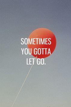 sometimes you gotta let go.