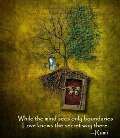 While the mind sees boundaries, love knows the secret way there ~ Rumi Kahlil Gibran, Jalaluddin Rumi, Rumi Love, Rumi Poetry, Rumi Quotes, Inspirational Quotes, Spiritual Quotes, Motivational Quotes, Life Quotes