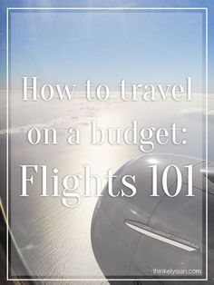 How to Travel on a Budget: Flights 101 [Travel] Planning your vacation on a budget. Flights Everything you need Slow Travel, Air Travel, Free Travel, Cheap Travel, Budget Travel, Family Travel, Travel Tips, Family Vacations, Travelling Tips