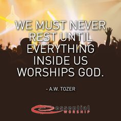 We must never rest until everything inside us worships God. - A.W. Tozer #worship