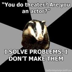 "Backstage Badger (theatre techies) then they're like ""calm down"" and you just want to slap them Theatre Jokes, Drama Theatre, Theatre Problems, Theatre Nerds, Music Theater, Theatre Posters, Way Of Life, The Life, Real Life"