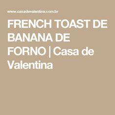 FRENCH TOAST DE BANANA DE FORNO   Casa de Valentina