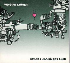 Wagon Christ: Sorry I make you lush