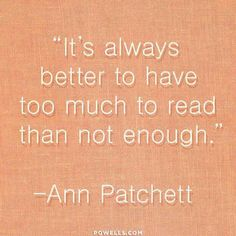It's always better to have too much to read than not enough