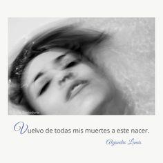Vuelvo de todas mis muertes a este nacer. #Umbrales #AlejandroLanus #Aforismos Internet, Writers, Thoughts, Celebs