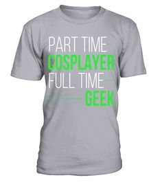 # Part time cosplayer full time geek T Shirt .  HOW TO ORDER:1. Select the style and color you want: 2. Click Reserve it now3. Select size and quantity4. Enter shipping and billing information5. Done! Simple as that!TIPS: Buy 2 or more to save shipping cost!This is printable if you purchase only one piece. so dont worry, you will get yours.Guaranteed safe and secure checkout via:Paypal | VISA | MASTERCARD