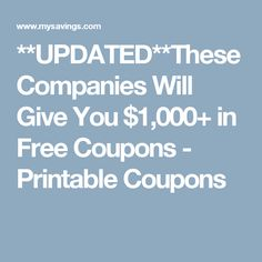 **UPDATED**These Companies Will Give You $1,000+ in Free Coupons - Printable Coupons