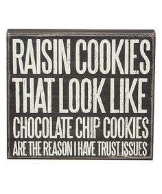 Raisin cookies that look like chocolate chip cookies are the reason I have trust issues. Lol. Exactly! ;)