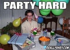 See more 'Party Hard' images on Know Your Meme! Funny Happy Birthday Pictures, Today Is My Birthday, Happy Birthday Funny, Belated Birthday, Birthday Images, Birthday Greetings, It's Your Birthday, Birthday Ideas, Birthday Messages