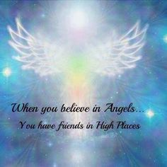 Angels: When you believe in #Angels...you have friends in High Places.