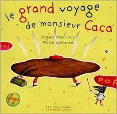 Grand voyage de monsieur Caca Le ancienne édition: Amazon.ca: Angèle Delaunois, Marie Lafrance: Books