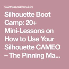 Silhouette Boot Camp: 20+ Mini-Lessons on How to Use Your Silhouette CAMEO – The Pinning Mama