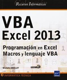 VBA Excel 2013 : programación en Excel : macros y lenguaje VBA / [autor, Michèle Amelot ; edición española, Juan Carlos Segura]