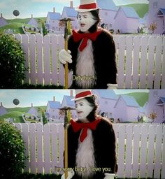 Cat in the Hat. Haha so many movie lines from Mike Myers that My kids don't understand but tickle my funny bone :)