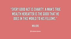 true charity | Every good act is charity. A man's true wealth hereafter is the good ...