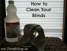 How to Clean Your Blinds:Just dip a sock in some vinegar and rub it along both sides of each slat of the blinds to remove the dust.  Every 3 slats or so you will want to rinse the dust from the sock and reapply vinegar.