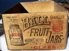 Ball Mason& Patent 1858 Fruit Jar Box, Crate Advertising 2 Ends . Vintage Wooden Crates, Old Wooden Boxes, Old Crates, Vintage Box, Antique Boxes, Shabby Vintage, Wood Boxes, Bottles And Jars, Glass Jars