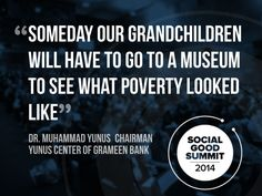 """""""Someday our grandchildren will have to go to a museum to see what poverty looked like."""" - Dr Muhammad Yunus's vision for #2030NOW."""
