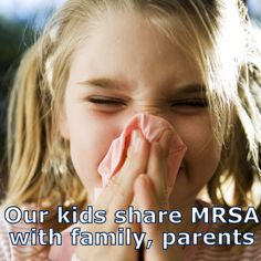 Our kids share so many things with us from their friends and from school -- including MRSA!