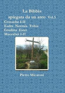 La Bibbia spiegata da un ateo Vol.3 (Cronache I-II, Esdra, Neemia, Tobia, Giuditta, Ester, Maccabei I -II)