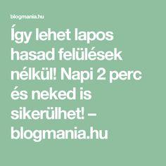 Így lehet lapos hasad felülések nélkül! Napi 2 perc és neked is sikerülhet! – blogmania.hu