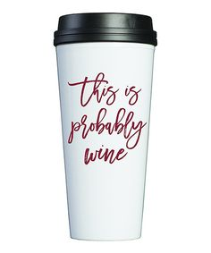 Look at this 'This Is Probably Wine' 20-Oz. Travel Mug on #zulily today!
