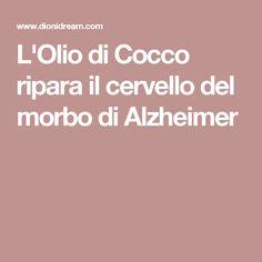 L'Olio di Cocco ripara il cervello del morbo di Alzheimer