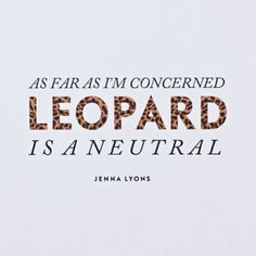{ #quote :: as far as i'm concerned leopard is a neutral // jenna lyons }