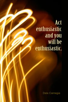 Daily Quotation for May 5, 2013 #quote #quoteoftheday Act enthusiastic and you will be enthusiastic. - Dale Carnegie