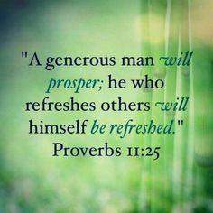 Prov 11::25 generous man.