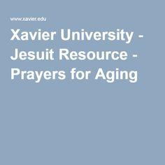 Xavier University - Jesuit Resource - Prayers for Aging