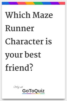 """""""Which Maze Runner Character is your best friend?"""" My result: Teresa"""