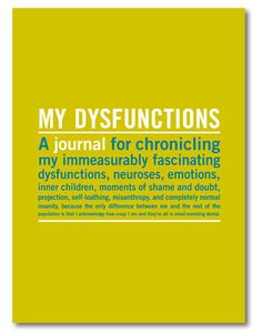 my dysfunctions....too many to number ; )!!!