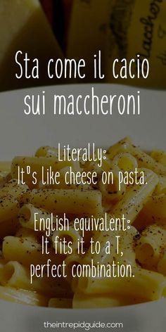 Sta come il cacio suui maccheroni. (phrase) | Funniest Italian Sayings