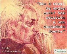 """""""Não é sinal de saúde estar bem adaptado a uma sociedade doente."""" (Jiddu…                                      A SOCIEDADE É QUEM ESTÁ DOENTE NÃO NÓS QUE NÃO NOS ADAPTAMOS ..."""