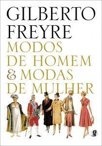 Modos de homem & modas de mulher. Gilberto Freyre.