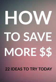 How to save more money. 22 practical ideas to help you spend less and save more.