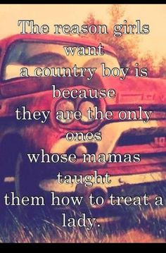 country girls. Exactly! And I have a country boy and he's everything I want and more!
