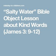 """""""Salty Water"""" Bible Object Lesson about Kind Words (James Do this object lesson outside near spring water. Teen Bible Lessons, Bible Object Lessons, Bible For Kids, Youth Group Lessons, Kids Church Lessons, Sunday School Lessons, Children Church, Youth Groups, Childrens Sermons"""