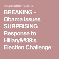 BREAKING - Obama Issues SURPRISING Response to Hillary's Election Challenge