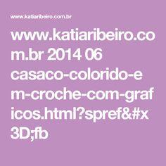 www.katiaribeiro.com.br 2014 06 casaco-colorido-em-croche-com-graficos.html?spref=fb