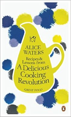 Recipes and Lessons from a Delicious Cooking Revolution (Penguin Great Food): Alice Waters: 9780241951149: Amazon.com: Books