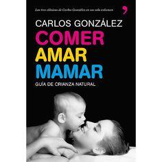 Comer, amar, mamar. Carlos Gonzalez. Sus 3 clásicos libros en uno solo.